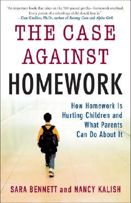 The Case Against Homework By Bennett, Sara/ Kalish, Nancy